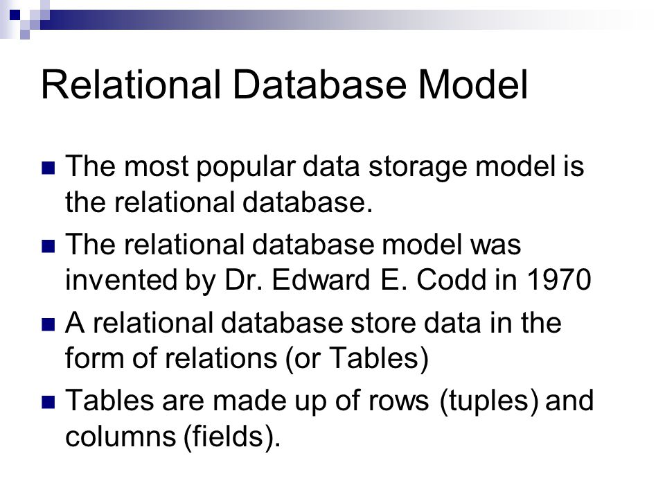 Relational Database Model The most popular data storage model is the relational database.