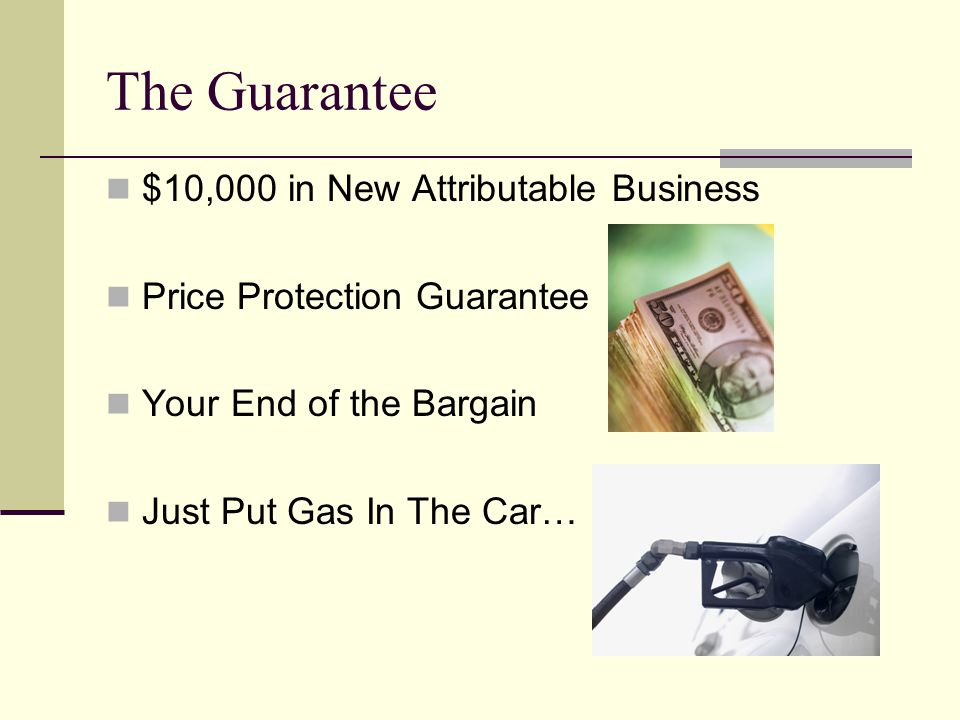 The Guarantee $10,000 in New Attributable Business Price Protection Guarantee Your End of the Bargain Just Put Gas In The Car…