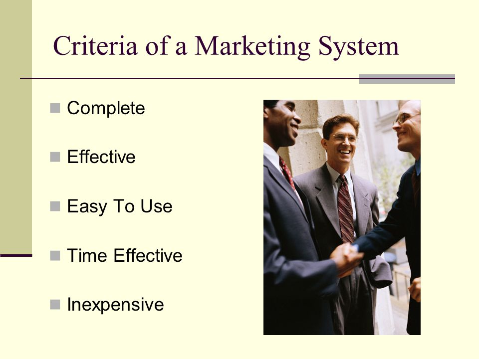 Criteria of a Marketing System Complete Effective Easy To Use Time Effective Inexpensive