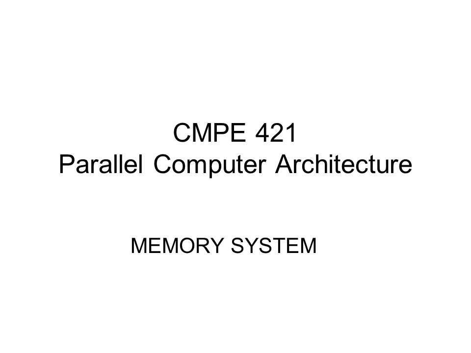 CMPE 421 Parallel Computer Architecture MEMORY SYSTEM