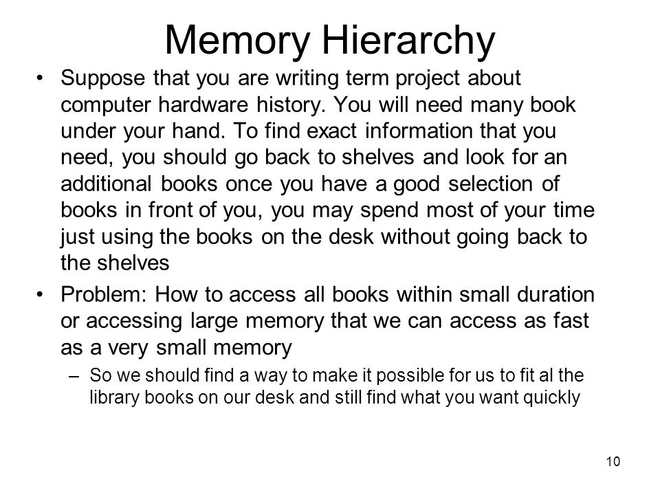 Memory Hierarchy Suppose that you are writing term project about computer hardware history.