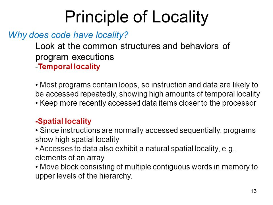 Principle of Locality 13 Why does code have locality.