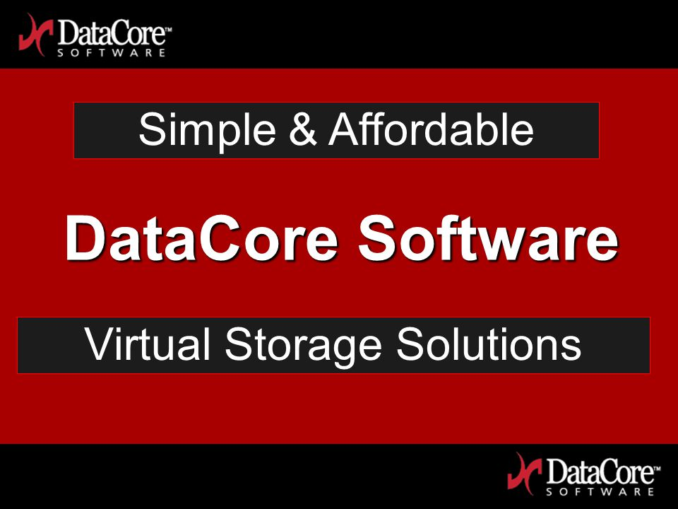 DataCore Software Proprietary Information Virtual Storage Solutions Simple & Affordable DataCore Software