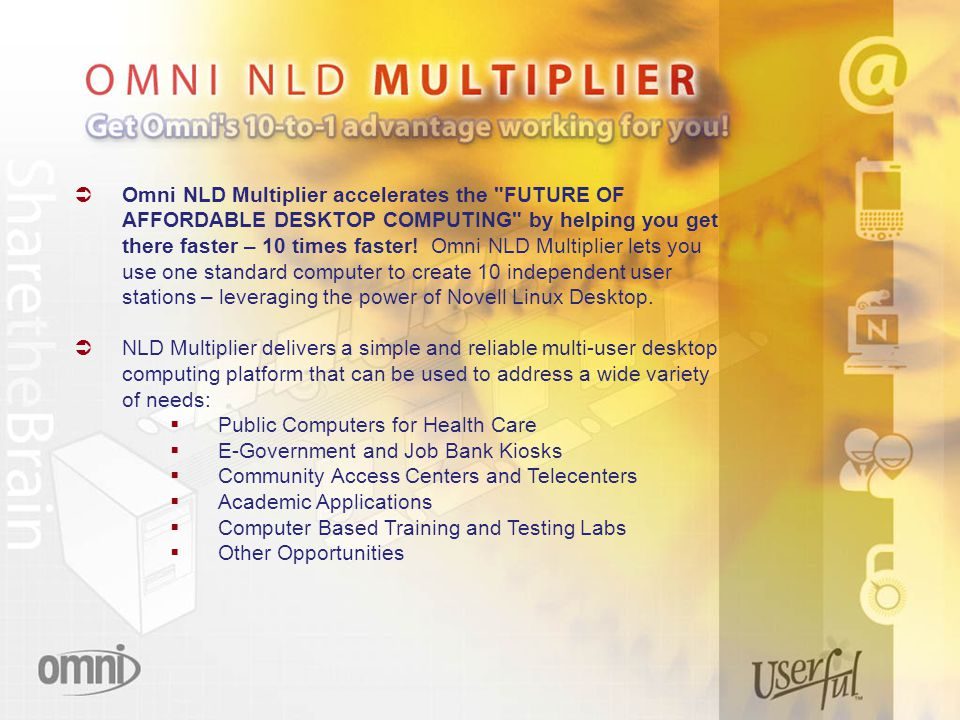  Omni NLD Multiplier accelerates the FUTURE OF AFFORDABLE DESKTOP COMPUTING by helping you get there faster – 10 times faster.