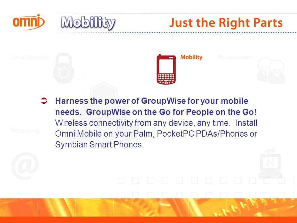  Harness the power of GroupWise for your mobile needs.
