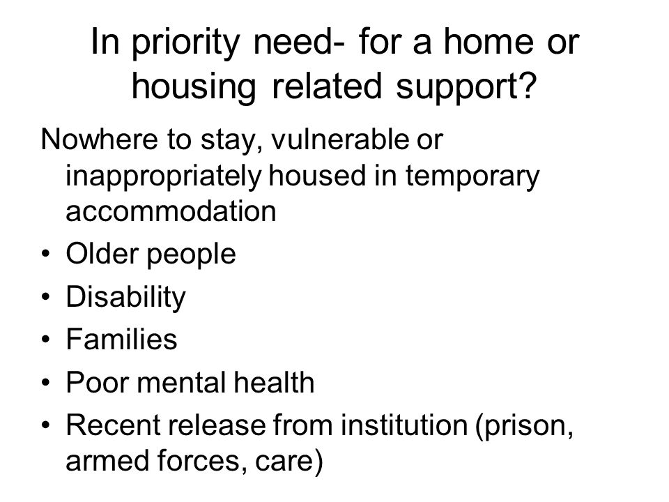 In priority need- for a home or housing related support.