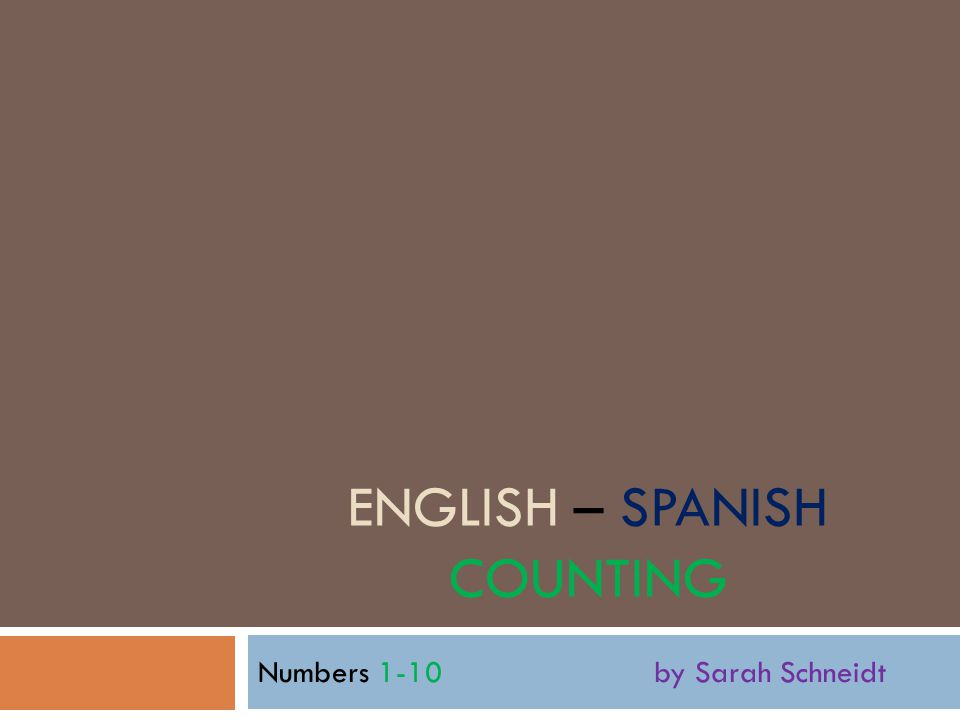 ENGLISH – SPANISH COUNTING Numbers 1-10 by Sarah Schneidt