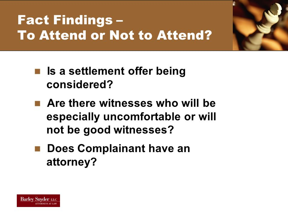 Fact Findings – To Attend or Not to Attend. Is a settlement offer being considered.
