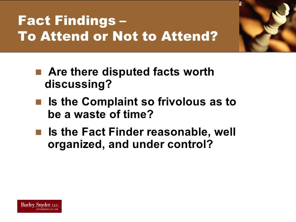 Fact Findings – To Attend or Not to Attend. Are there disputed facts worth discussing.