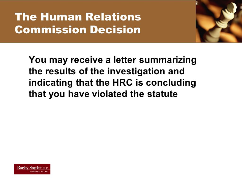 The Human Relations Commission Decision You may receive a letter summarizing the results of the investigation and indicating that the HRC is concluding that you have violated the statute