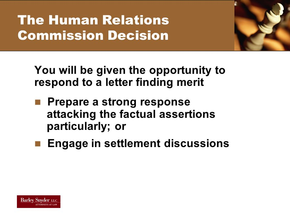 The Human Relations Commission Decision You will be given the opportunity to respond to a letter finding merit Prepare a strong response attacking the factual assertions particularly; or Engage in settlement discussions