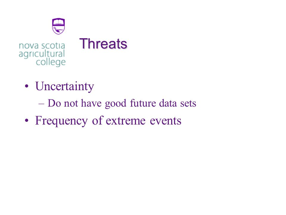 Threats Uncertainty –Do not have good future data sets Frequency of extreme events