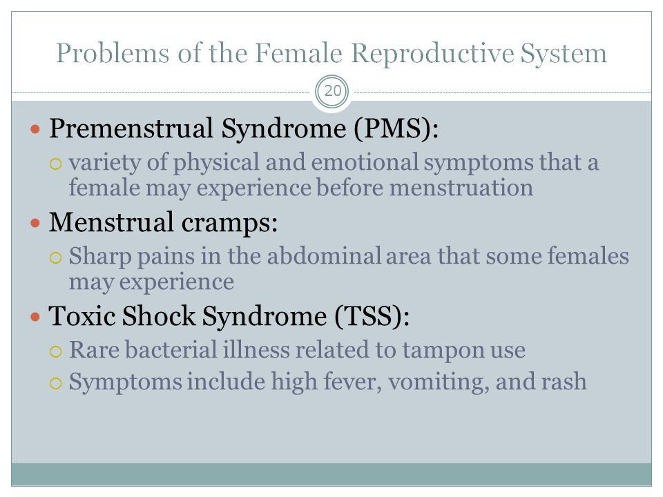 20 Premenstrual Syndrome (PMS):  variety of physical and emotional symptoms that a female may experience before menstruation Menstrual cramps:  Shar