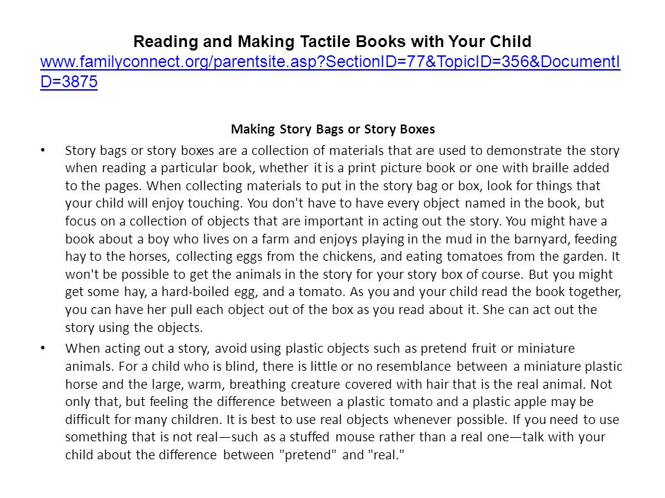 http://www.med.unc.edu/ahs/clds/resources/tactual-book-kit-directions In order to foster literacy learning for students who are blind or who are deaf-blind, they need to have access to a changing assortment of accessible books.