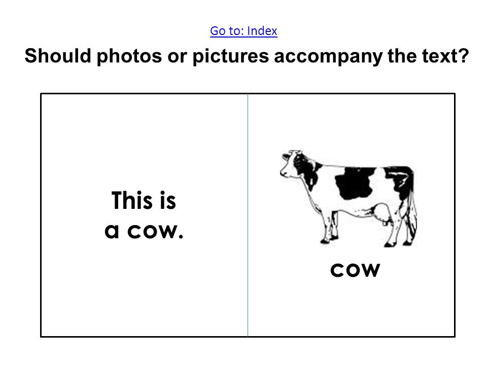 Go to: Index Go to: Index Should photos or pictures accompany the text This is a cow. cow