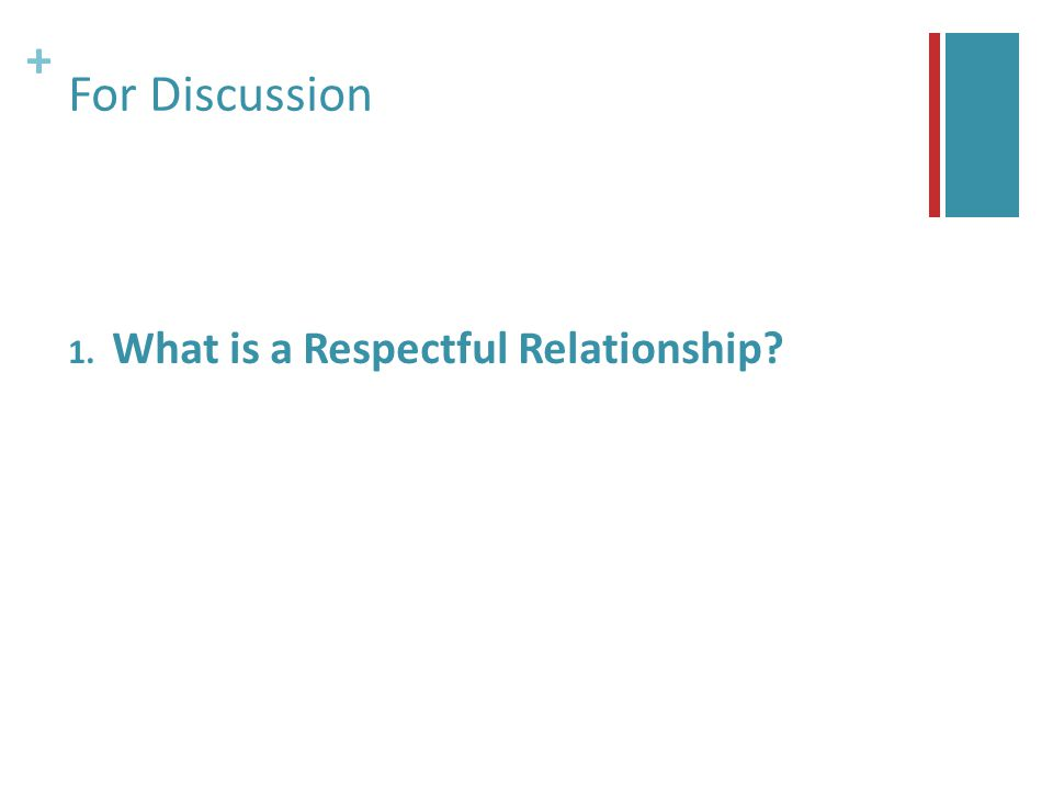 + For Discussion 1. What is a Respectful Relationship
