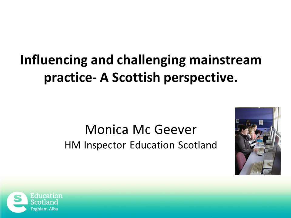 Influencing and challenging mainstream practice- A Scottish perspective.