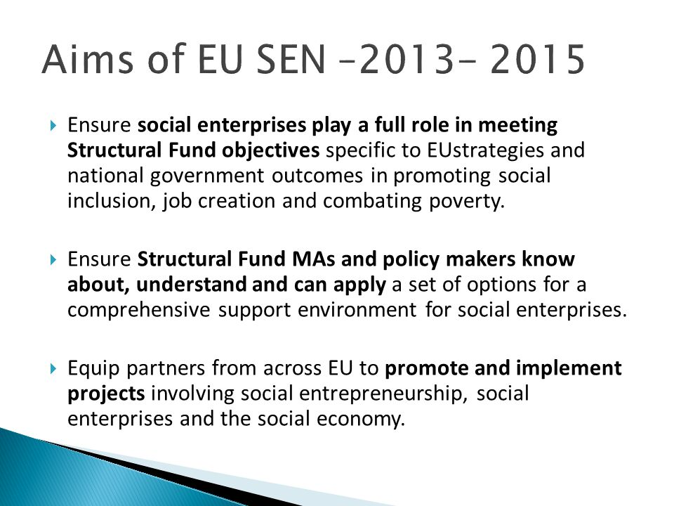 Ensure social enterprises play a full role in meeting Structural Fund objectives specific to EUstrategies and national government outcomes in promoting social inclusion, job creation and combating poverty.