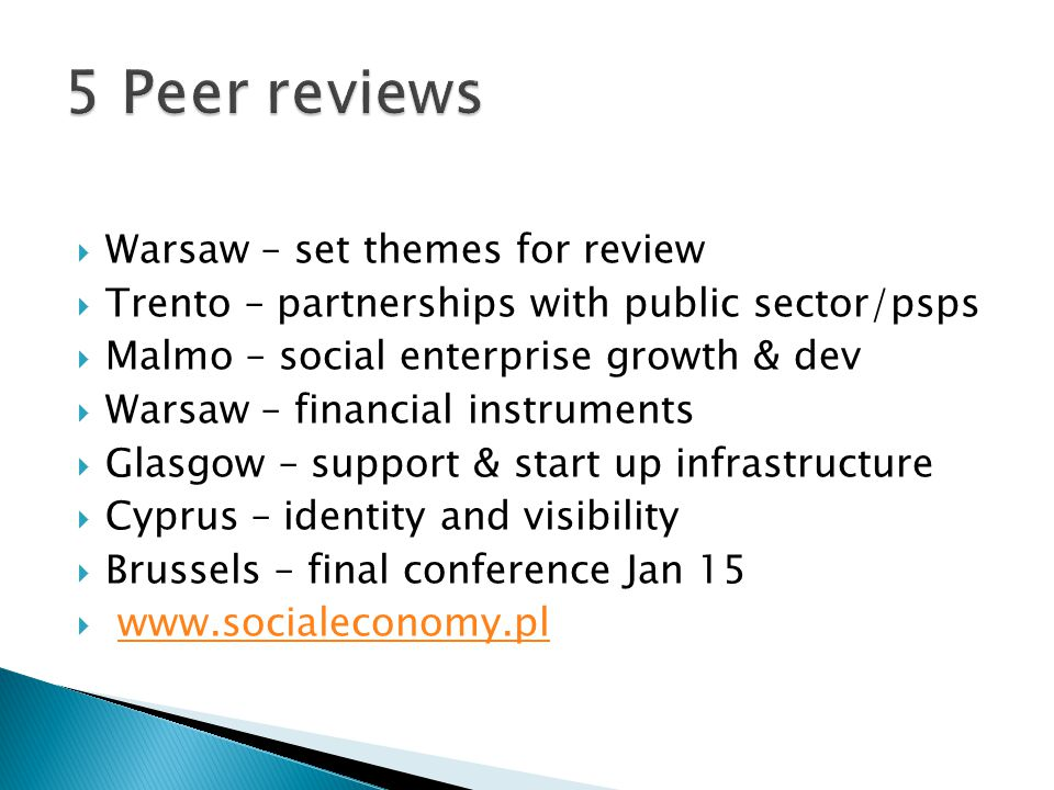 Warsaw – set themes for review  Trento – partnerships with public sector/psps  Malmo – social enterprise growth & dev  Warsaw – financial instruments  Glasgow – support & start up infrastructure  Cyprus – identity and visibility  Brussels – final conference Jan 15 