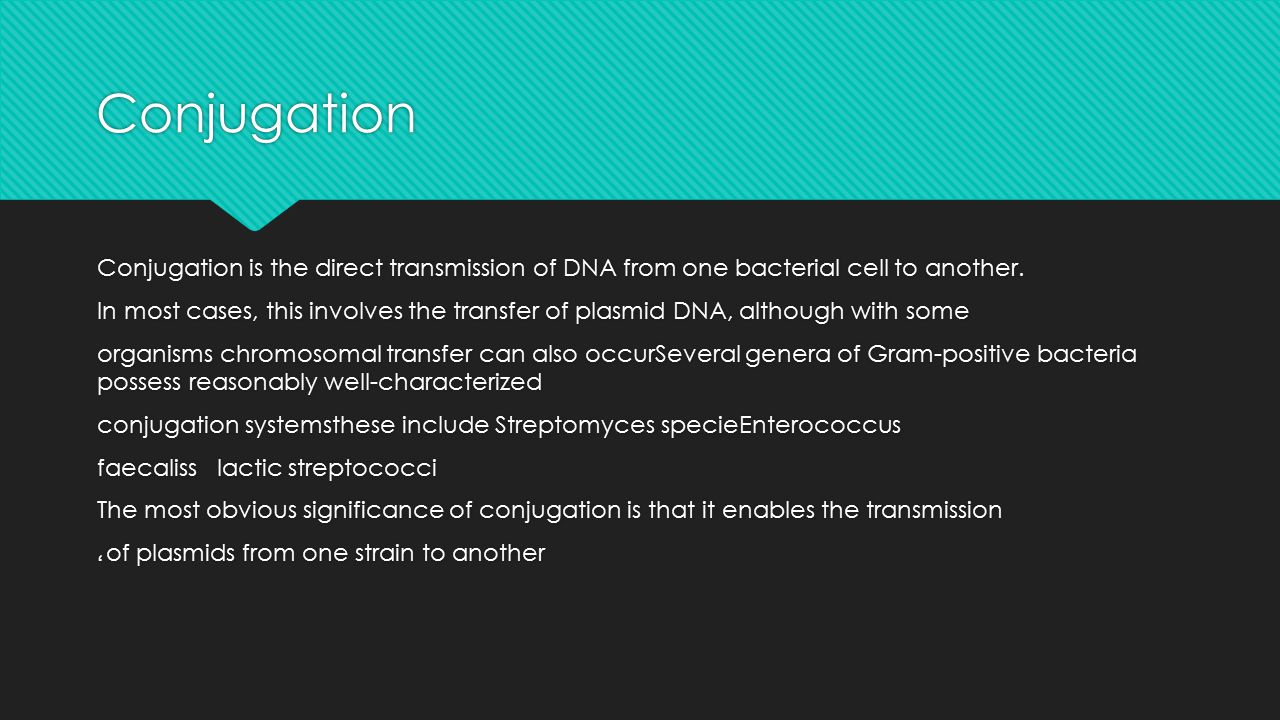 Conjugation Conjugation is the direct transmission of DNA from one bacterial cell to another.