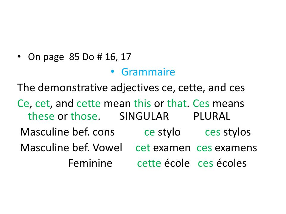 On page 85 Do # 16, 17 Grammaire The demonstrative adjectives ce, cette, and ces Ce, cet, and cette mean this or that.
