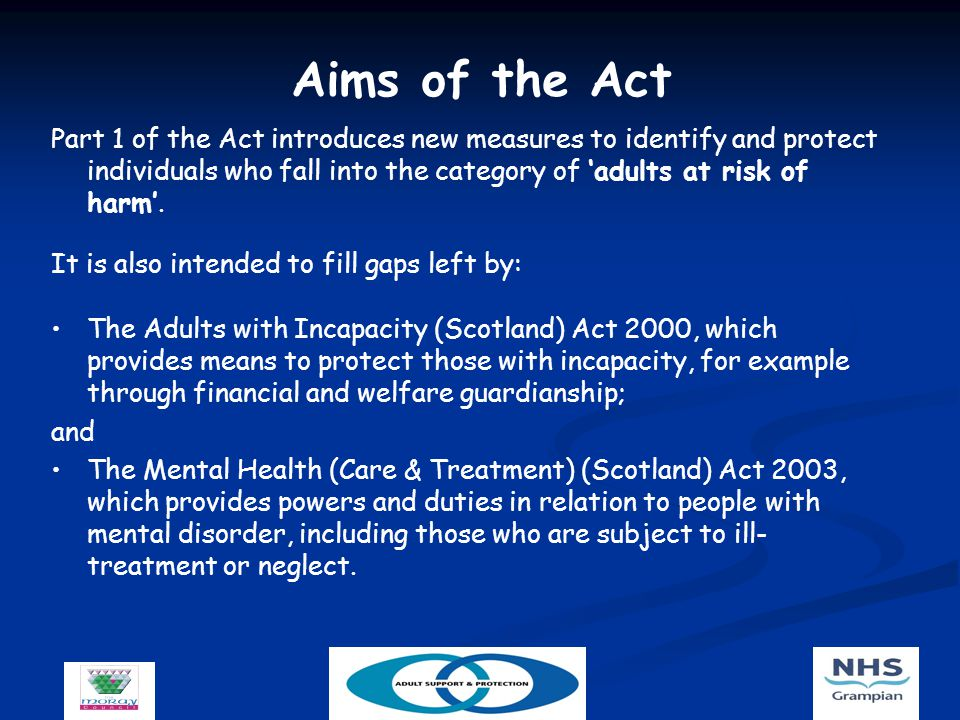 Aims of the Act Part 1 of the Act introduces new measures to identify and protect individuals who fall into the category of 'adults at risk of harm'.