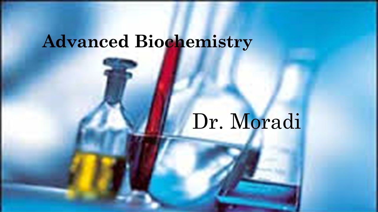 Advanced Biochemistry Dr. Moradi
