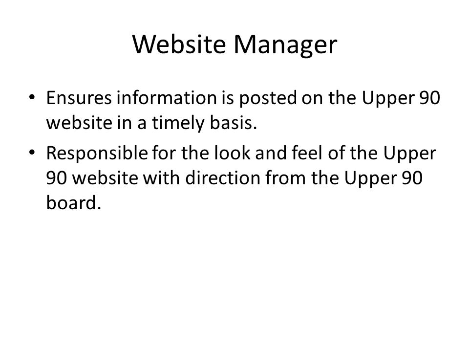 Website Manager Ensures information is posted on the Upper 90 website in a timely basis.