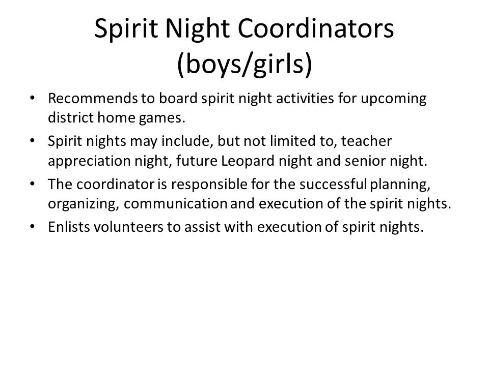 Spirit Night Coordinators (boys/girls) Recommends to board spirit night activities for upcoming district home games.