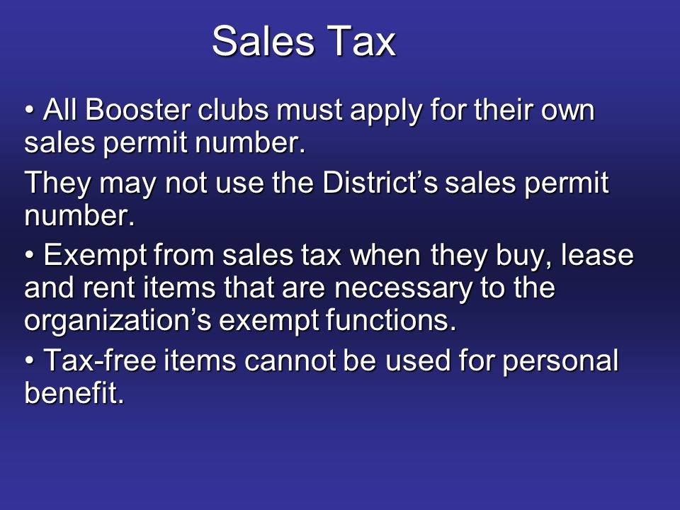 Sales Tax All Booster clubs must apply for their own sales permit number.