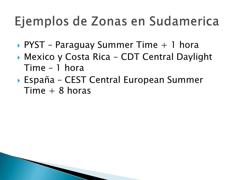  PYST – Paraguay Summer Time + 1 hora  Mexico y Costa Rica – CDT Central Daylight Time – 1 hora  España – CEST Central European Summer Time + 8 horas