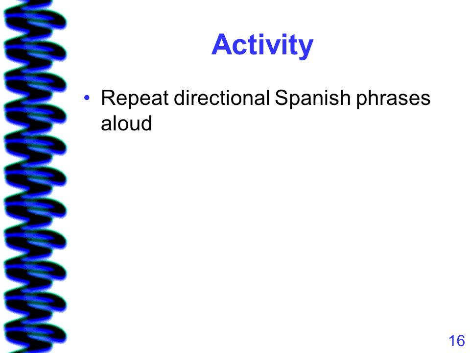 16 Activity Repeat directional Spanish phrases aloud