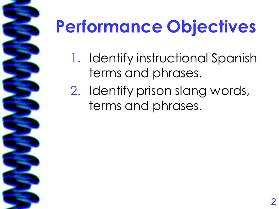 2 Performance Objectives 1.Identify instructional Spanish terms and phrases.