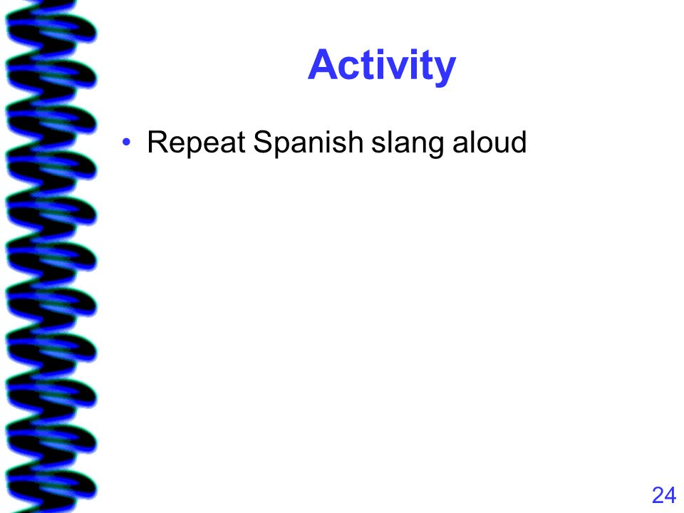 24 Activity Repeat Spanish slang aloud