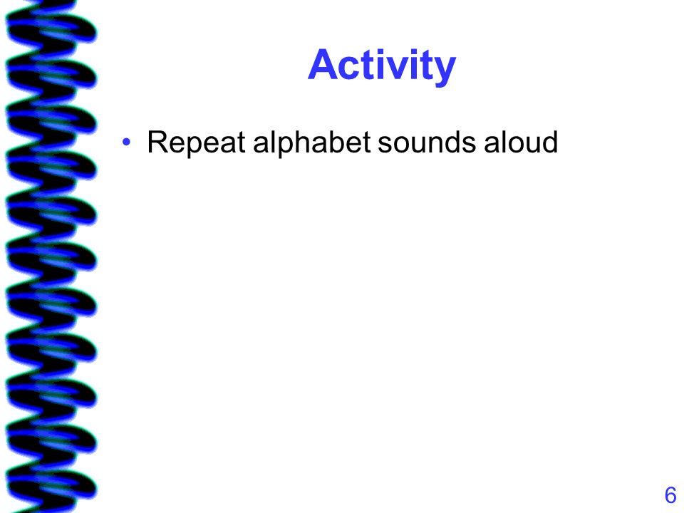 6 Activity Repeat alphabet sounds aloud