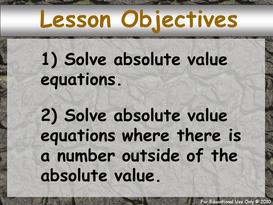 For Educational Use Only © ) Solve absolute value equations.
