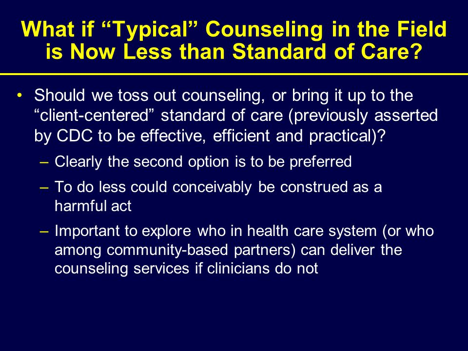 What if Typical Counseling in the Field is Now Less than Standard of Care.