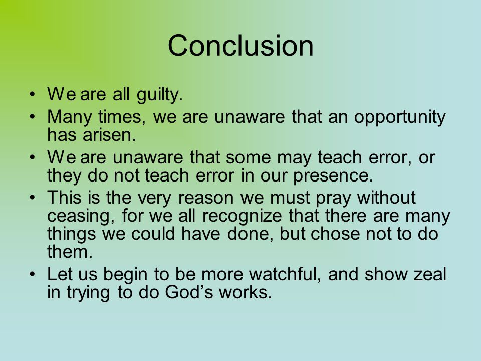 Conclusion We are all guilty. Many times, we are unaware that an opportunity has arisen.