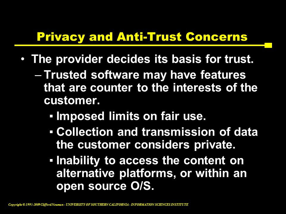 Copyright © Clifford Neuman - UNIVERSITY OF SOUTHERN CALIFORNIA - INFORMATION SCIENCES INSTITUTE Privacy and Anti-Trust Concerns The provider decides its basis for trust.