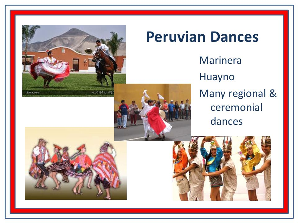 Marinera Huayno Many regional & ceremonial dances Peruvian Dances