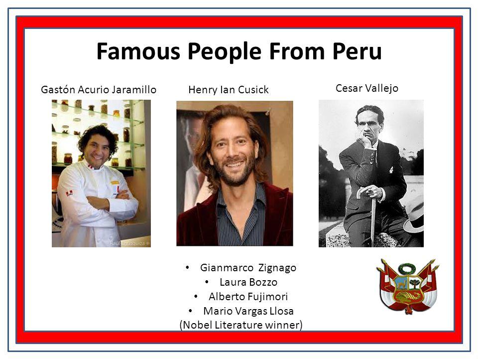 NNa Gastón Acurio Jaramillo Famous People From Peru Henry Ian Cusick Cesar Vallejo Gianmarco Zignago Laura Bozzo Alberto Fujimori Mario Vargas Llosa (Nobel Literature winner)