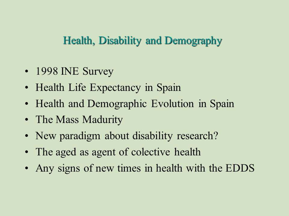 1998 INE Survey Health Life Expectancy in Spain Health and Demographic Evolution in Spain The Mass Madurity New paradigm about disability research.