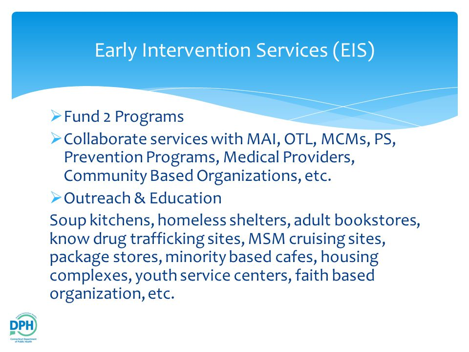  Fund 2 Programs  Collaborate services with MAI, OTL, MCMs, PS, Prevention Programs, Medical Providers, Community Based Organizations, etc.