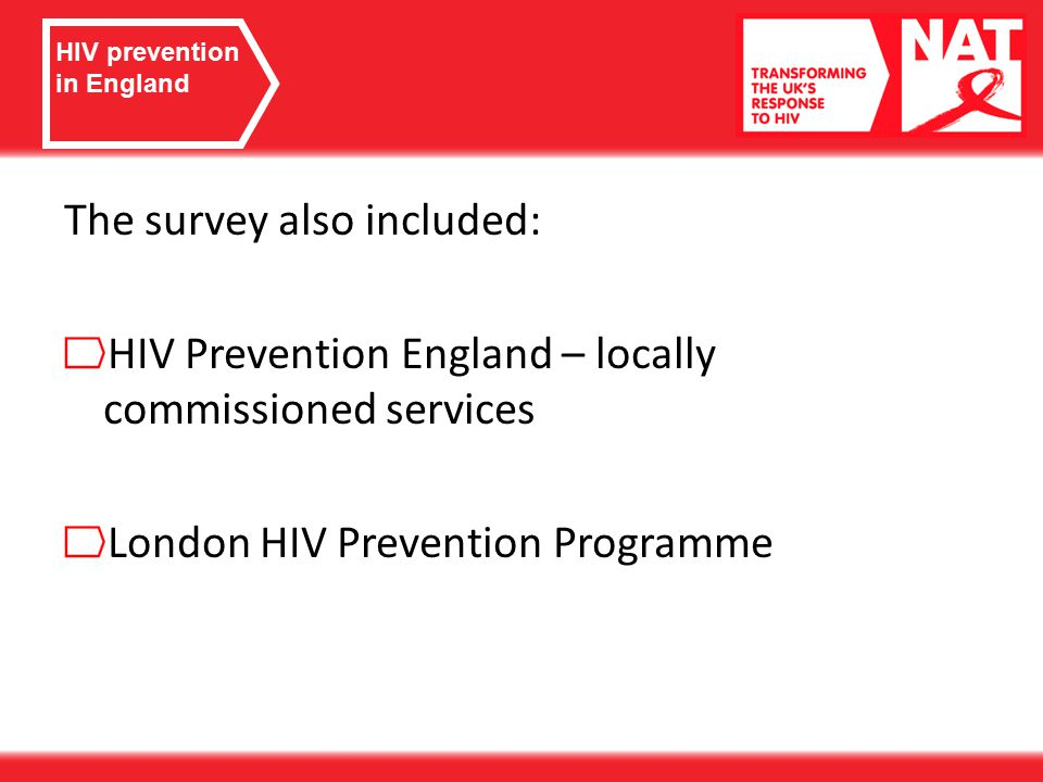 The survey also included: HIV Prevention England – locally commissioned services London HIV Prevention Programme HIV prevention in England