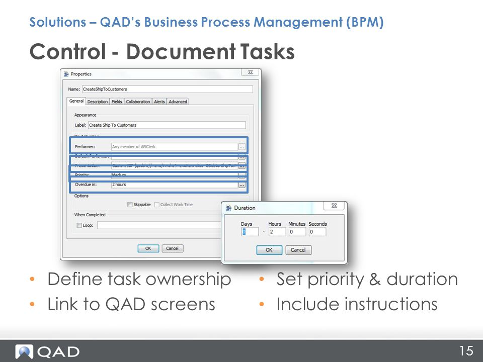 15 Define task ownership Link to QAD screens Control - Document Tasks Solutions – QAD's Business Process Management (BPM) Set priority & duration Include instructions