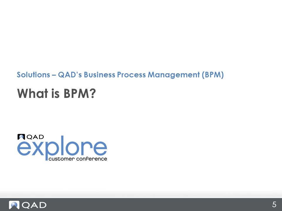 5 What is BPM Solutions – QAD's Business Process Management (BPM)