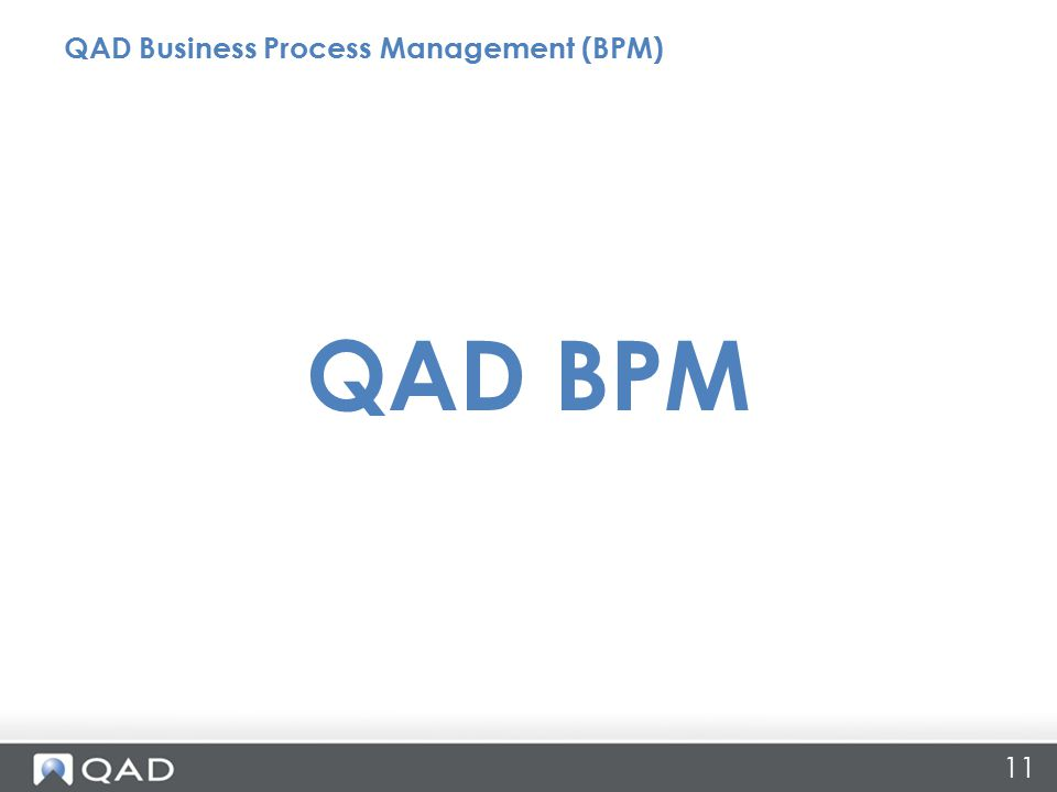 11 QAD BPM QAD Business Process Management (BPM)