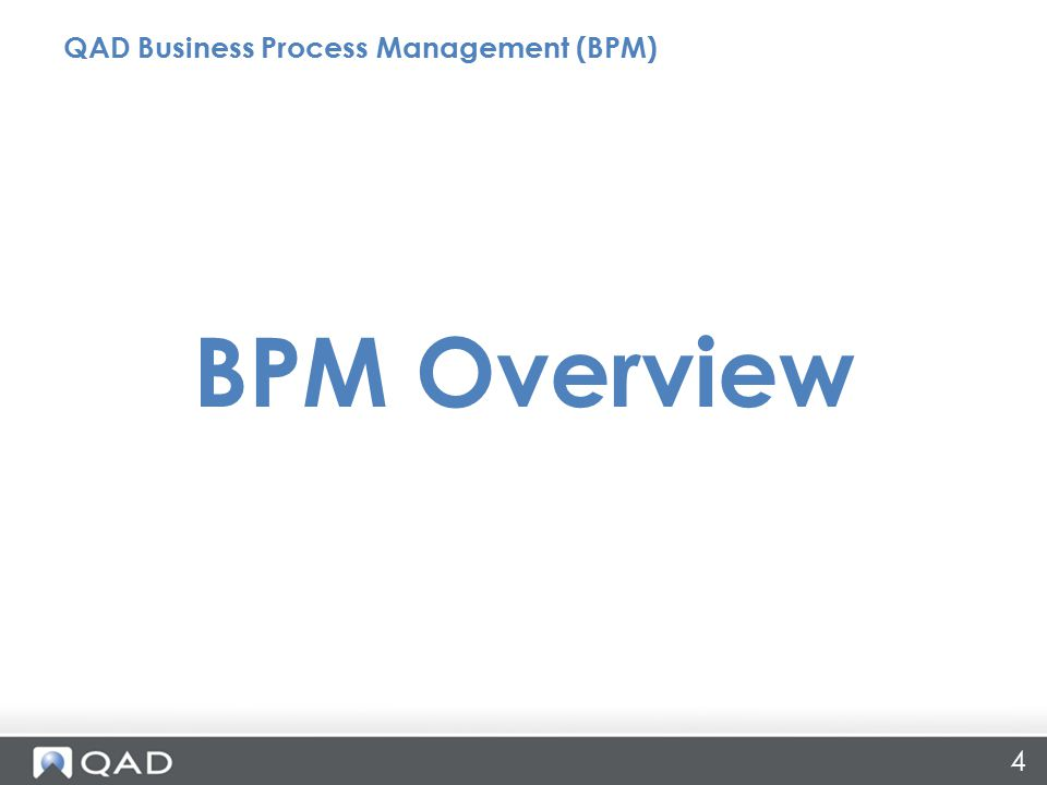 4 BPM Overview QAD Business Process Management (BPM)