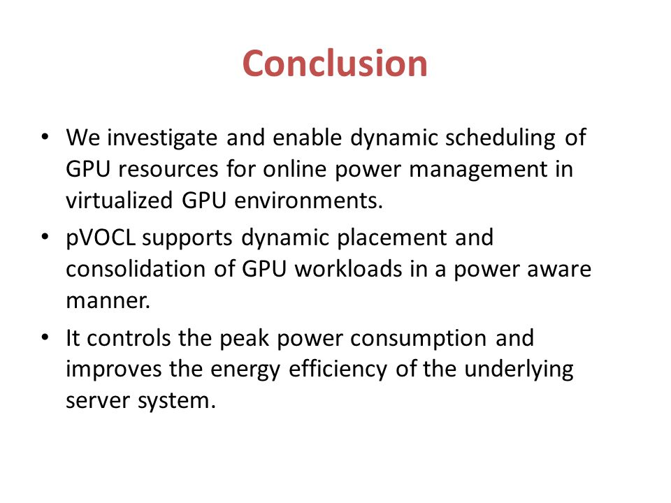 Conclusion We investigate and enable dynamic scheduling of GPU resources for online power management in virtualized GPU environments.