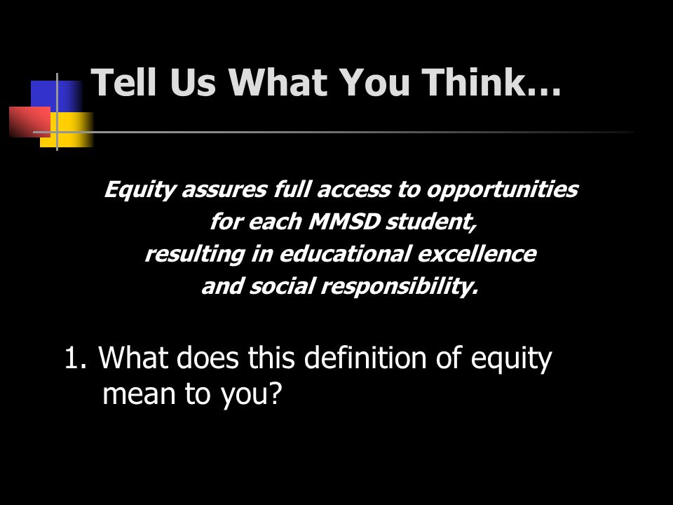 Tell Us What You Think… Equity assures full access to opportunities for each MMSD student, resulting in educational excellence and social responsibility.